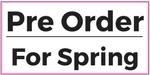 Pre order for Spring